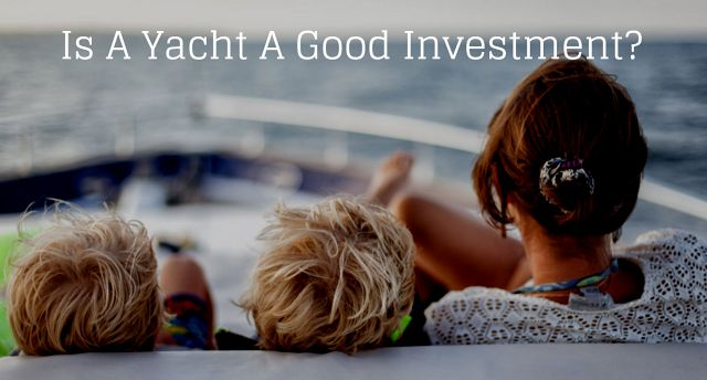 photo of Is A Yacht A Good Investment?